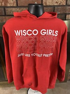 Wisconsin Girls Just Like You But Prettier Hooded Sweatshirt Womens Size Large