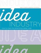 Idea Industry: How to Crack the Advertising Career Code, Robbs, Brett, Morrison,