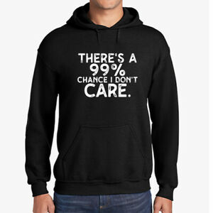Funny Saying Hoodies There Is A 99% Chance I Dont Care Pullover For Women Men
