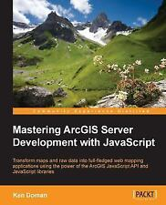 Mastering Arcgis Server Development with JavaScript (Paperback or Softback)