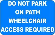DO NOT PARK ON PATH WHEELCHAIR ACCESS  SIGN/NOTICE