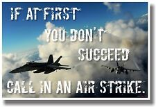 If At First You Don't Succeed Call in an Airstrike - NEW Military Humor POSTER