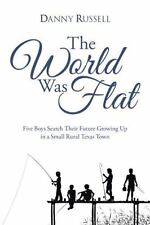The World Was Flat : Five Boys Search Their Future Growing up in a Small...