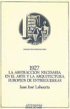 ABSTRACCION NECESARIA EN EL ARTE Y LA ARQUITECTURA EUROPEOS DE ENTREGUERR. 1927,