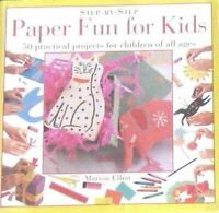 Paper Fun for Kids : 50 Practical Projects for Children of All Ages (Step-by-ste