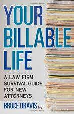 Your Billable Life: A Law Firm Survival Guide for