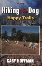 Hiking With Your Dog: Happy Trails: What You Really Need to Know When Taking