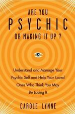 Are You Psychic or Making It Up?: Understand and Manage Your Psychic Self and Yo