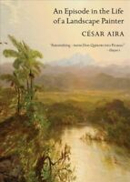 Episode in the Life of a Landscape Painter, Paperback by Aira, Cesar; Andrews...