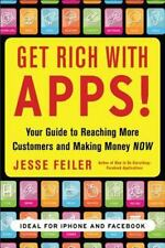 Get Rich with Apps! : Your Guide to Reaching More Customers and Making Money...