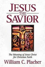 Jesus the Savior : The Meaning of Jesus Christ for Christian Faith by William...