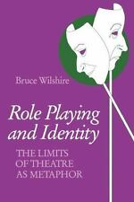 Role Playing and Identity: The Limits of Theatre as Metaphor (Paperback or Softb