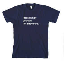 Please Kindly Go Away, I'M Introverting. Funny T-Shirt Tee