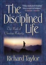 The Disciplined Life : The Mark of Christian Maturity by Richard S. Taylor...