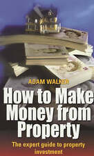 How to Make Money from Property: The Expert Guide to Property Investment by Adam