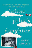NEW Fighter Pilot's Daughter: Growing Up in the Sixties and the Cold War