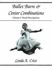 Ballet Barre and Center Combinations : Word Descriptions by Linda A. Crist