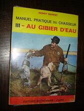 MANUEL PRATIQUE DU CHASSEUR - III Au gibier d'eau - Henry Parent 1972 - b