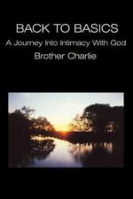 Back to Basics : A Journey into Intimacy with God by Brother Charlie (2002,...