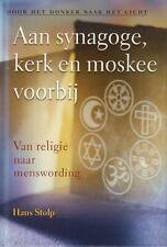 AAN SYNAGOGE, KERK EN MOSKEE VOORBIJ (VAN RELIGIE NAAR MENSWORDING) - Hans Stolp