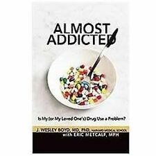 Almost Addicted: Is My (or My Loved One's) Drug Use a Problem? (The Almost Effec