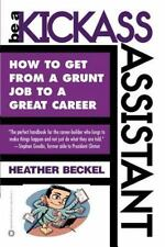 Be a Kickass Assistant: How to Get from a Grunt Job to a Great Career (Paperback