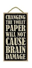 "CHANGING TOILET PAPER WILL NOT CAUSE BRAIN DAMAGE Wood Hanging Sign 5"" x 10"""