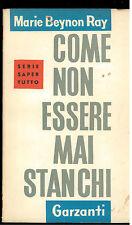 BEYNON RAY MARIE COME NON ESSERE MAI STANCHI GARZANTI 1956 I° ED. SAPERE TUTTO