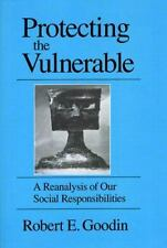 Protecting the Vulnerable : A Re-Analysis of Our Social Responsibilities by...