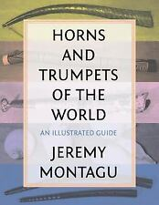 Horns And Trumpets Of The World: An Illustrated Guide: By Jeremy Montagu