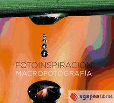 Fotoinspiración. Macrofotografía. NUEVO. ENVÍO URGENTE (Librería Agapea)
