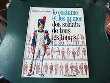 LE COSTUME ET LES ARMES DES SOLDATS DE TOUS LES TEMPS - FUNCKEN UNIFORM BOOK
