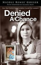 Denied a Chance : How Gun Control Aided a Stalker to Murder My Husband by...