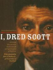 I, Dred Scott: A Fictional Slave Narrative Based on the Life and Legal Precedent