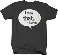 I saw that… karma quote funny T Shirt for Men