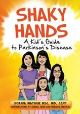 Shaky Hands - a Kid's Guide to Parkinson's Disease by Soania Mathur (2015, Trade