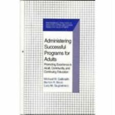 Administering Successful Programs for Adults: Promoting Excellence in Adult, Com