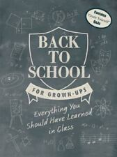 NEW - Back to School for Grown-Ups: Everything You Should Have Learned in Class
