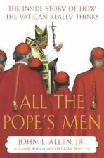 All the Pope's Men : The Inside Story of How the Vatican Really Thinks by John …