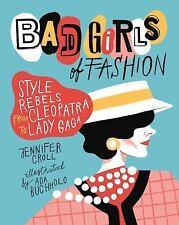 Bad Girls of Fashion: Style Rebels from Cleopatra to Lady Gaga, Croll, Jennifer,