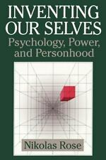 Inventing our Selves: Psychology, Power, and Personhood: By Rose, Nikolas
