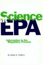 Science at EPA : Information in the Regulatory Process by Mark R. Powell...