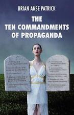 The Ten Commandments Of Propaganda: By Brian Anse Patrick