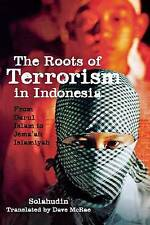 The Roots of Terrorism in Indonesia: From Darul Islam to Jem'ah Islamiyah by...