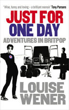 Louise Wener - Just For One Day: Adventures in Britpop (Paperback) 9780091936525