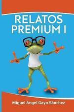 Relatos Premium: Relatos Premium I : Nueve Relatos Premiados y una Carta de...
