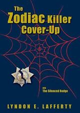 The Zodiac Killer Cover-Up: The Silenced Badge: By Lyndon E. Lafferty