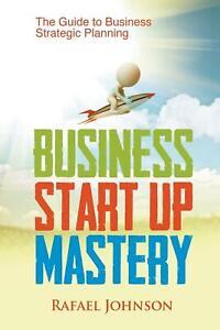 Business Start Up Mastery von Rafael Johnson (2014, Taschenbuch)