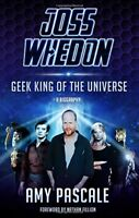 Joss Whedon: Geek King of the Universe - A Biography By Amy Pascale