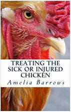 Treating the Sick or Injured Chicken by Amelia Barrows (2012, Paperback)